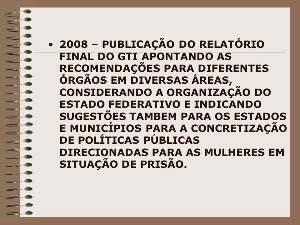 2008 – PUBLICAÇÃO DO RELATÓRIO FINAL DO GTI APONTANDO AS RECOMENDAÇÕES PARA DIFERENTES ÓRGÃOS EM DIVERSAS ÁREAS, CONSIDERANDO A ORGANIZAÇÃO DO ESTADO