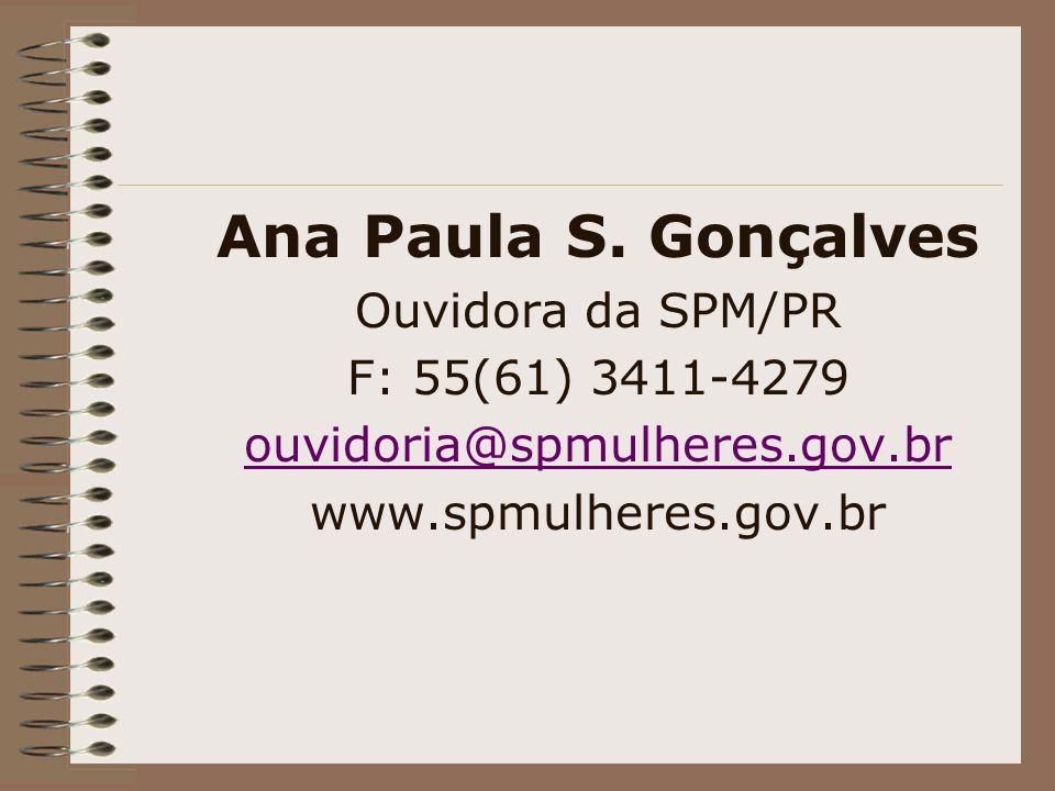 Ana Paula S. Gonçalves Ouvidora da SPM/PR F: 55(61) 3411-4279 ouvidoria@spmulheres.gov.br www.spmulheres.gov.br