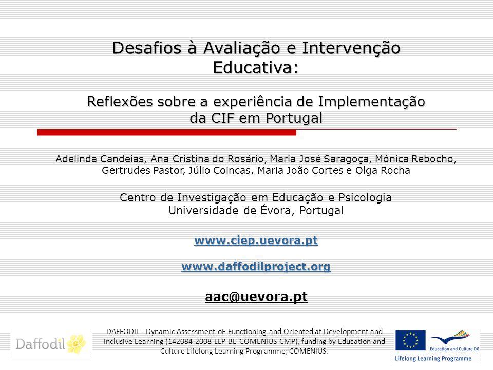Desafios à Avaliação e Intervenção Educativa: Reflexões sobre a experiência de Implementação da CIF em Portugal Adelinda Candeias, Ana Cristina do Ros
