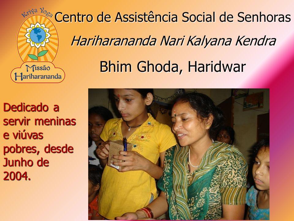 Dedicado a servir meninas e viúvas pobres, desde Junho de 2004. Centro de Assistência Social de Senhoras Hariharananda Nari Kalyana Kendra Bhim Ghoda,