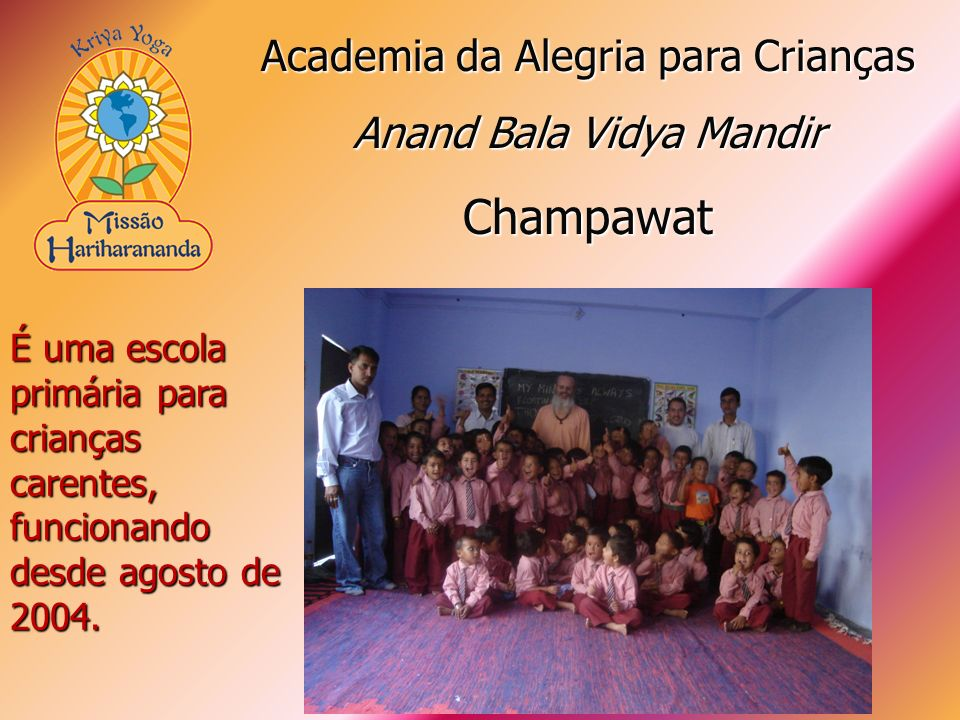 É uma escola primária para crianças carentes, funcionando desde agosto de 2004. Academia da Alegria para Crianças Anand Bala Vidya Mandir Champawat