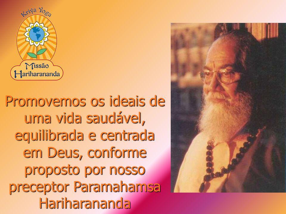 Promovemos os ideais de uma vida saudável, equilibrada e centrada em Deus, conforme proposto por nosso preceptor Paramahamsa Hariharananda
