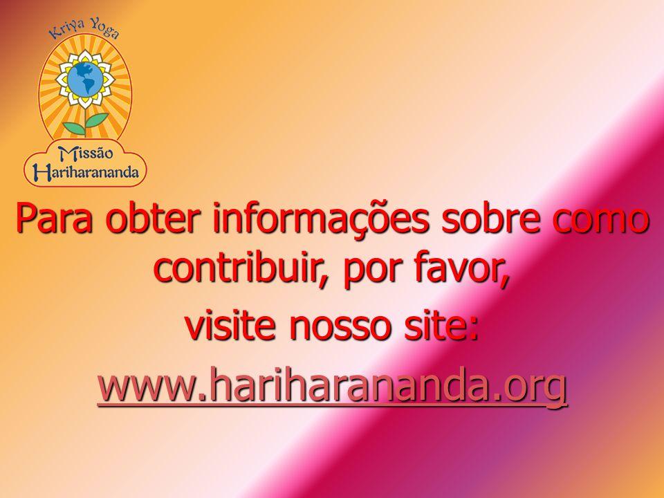 Para obter informações sobre como contribuir, por favor, visite nosso site: www.hariharananda.org