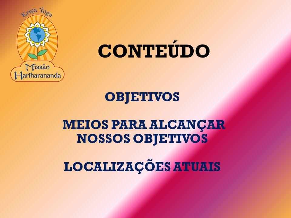 OBJETIVOS MEIOS PARA ALCANÇAR NOSSOS OBJETIVOS LOCALIZAÇÕES ATUAIS CONTEÚDO