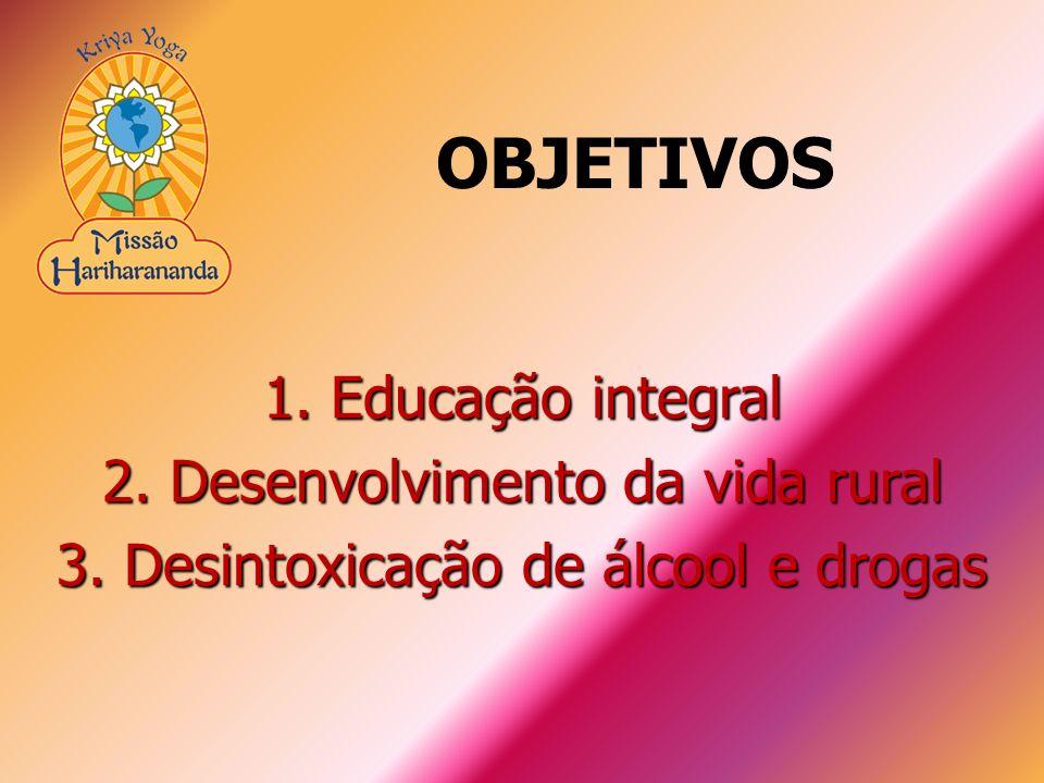 1. Educação integral 2. Desenvolvimento da vida rural 3. Desintoxicação de álcool e drogas OBJETIVOS