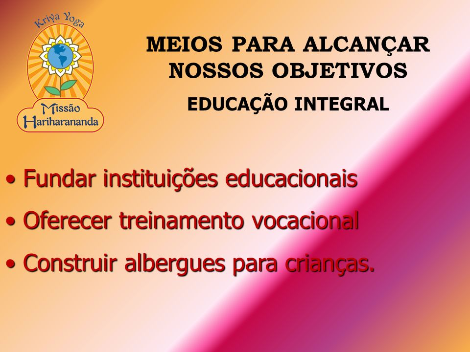 Fundar instituições educacionais Fundar instituições educacionais Oferecer treinamento vocacional Oferecer treinamento vocacional Construir albergues