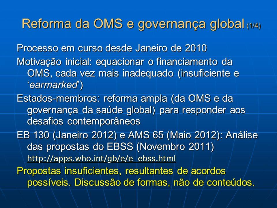 Reforma da OMS e governança global (1/4) Processo em curso desde Janeiro de 2010 Motivação inicial: equacionar o financiamento da OMS, cada vez mais i