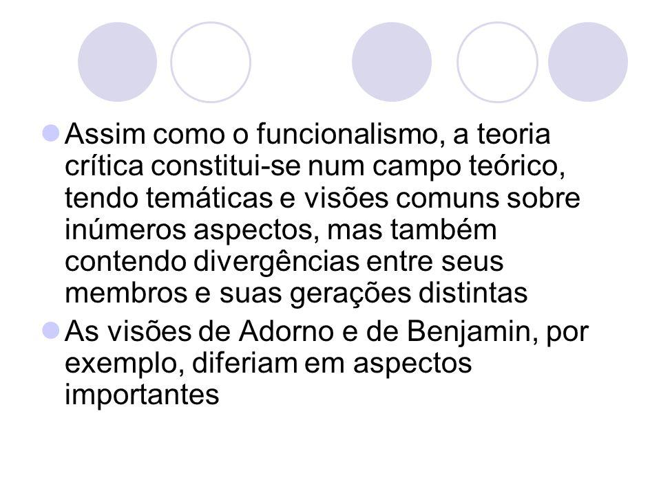 Assim como o funcionalismo, a teoria crítica constitui-se num campo teórico, tendo temáticas e visões comuns sobre inúmeros aspectos, mas também conte