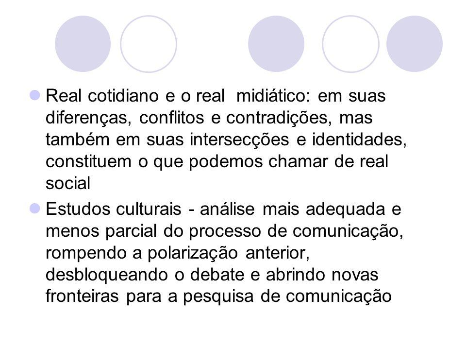 Real cotidiano e o real midiático: em suas diferenças, conflitos e contradições, mas também em suas intersecções e identidades, constituem o que podem
