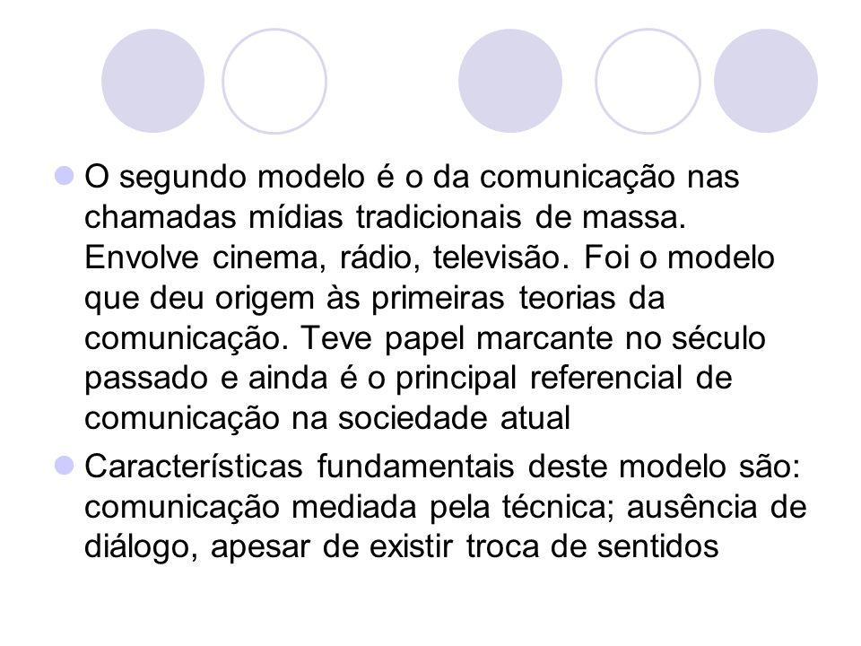 O segundo modelo é o da comunicação nas chamadas mídias tradicionais de massa. Envolve cinema, rádio, televisão. Foi o modelo que deu origem às primei