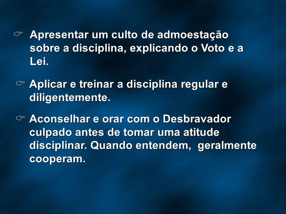 Apresentar um culto de admoestação sobre a disciplina, explicando o Voto e a Lei. Aplicar e treinar a disciplina regular e diligentemente. Aconselhar