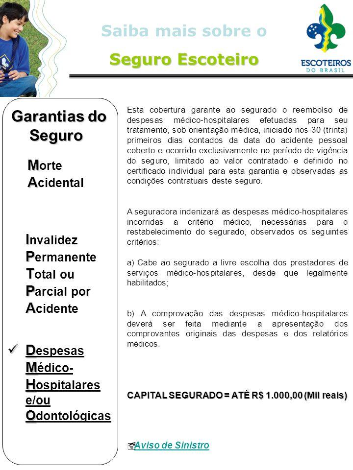 Seguro Escoteiro Saiba mais sobre o Seguro Escoteiro Esta cobertura garante ao segurado o reembolso de despesas médico-hospitalares efetuadas para seu