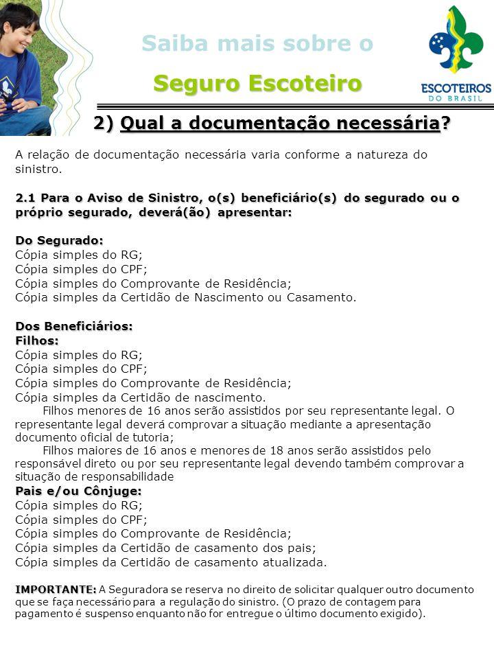 Seguro Escoteiro Saiba mais sobre o Seguro Escoteiro 2) Qual a documentação necessária? 2) Qual a documentação necessária? A relação de documentação n