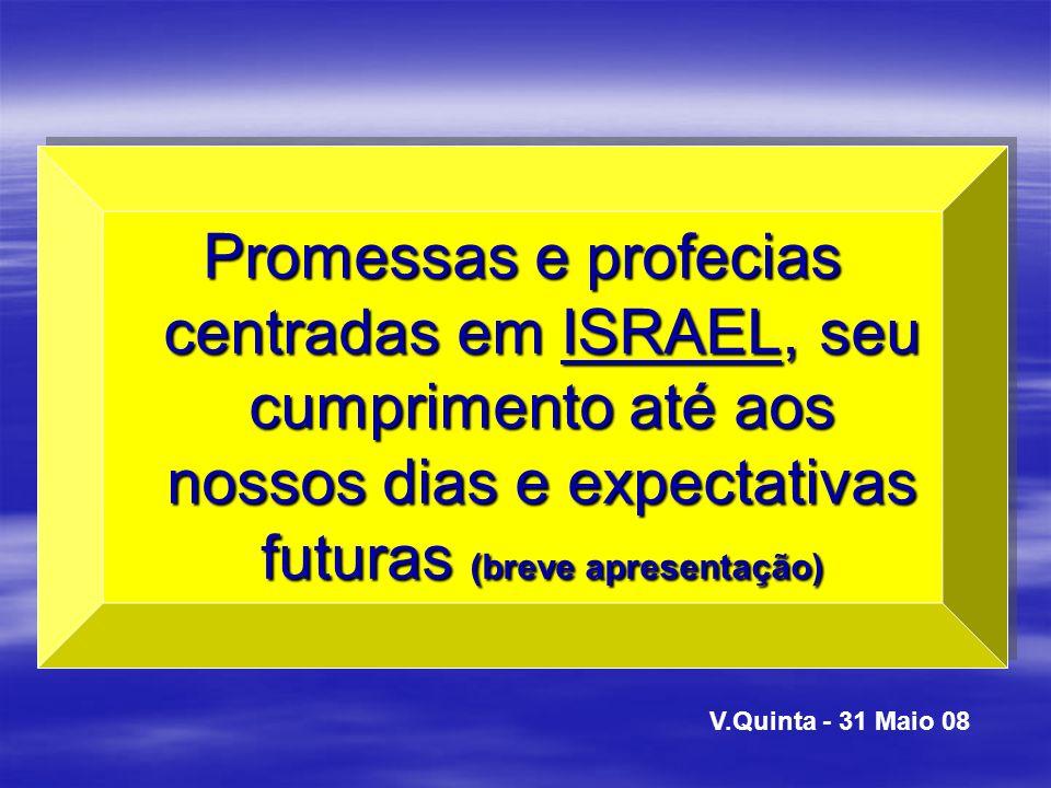 Promessas e profecias centradas em ISRAEL, seu cumprimento até aos nossos dias e expectativas futuras (breve apresentação) V.Quinta - 31 Maio 08