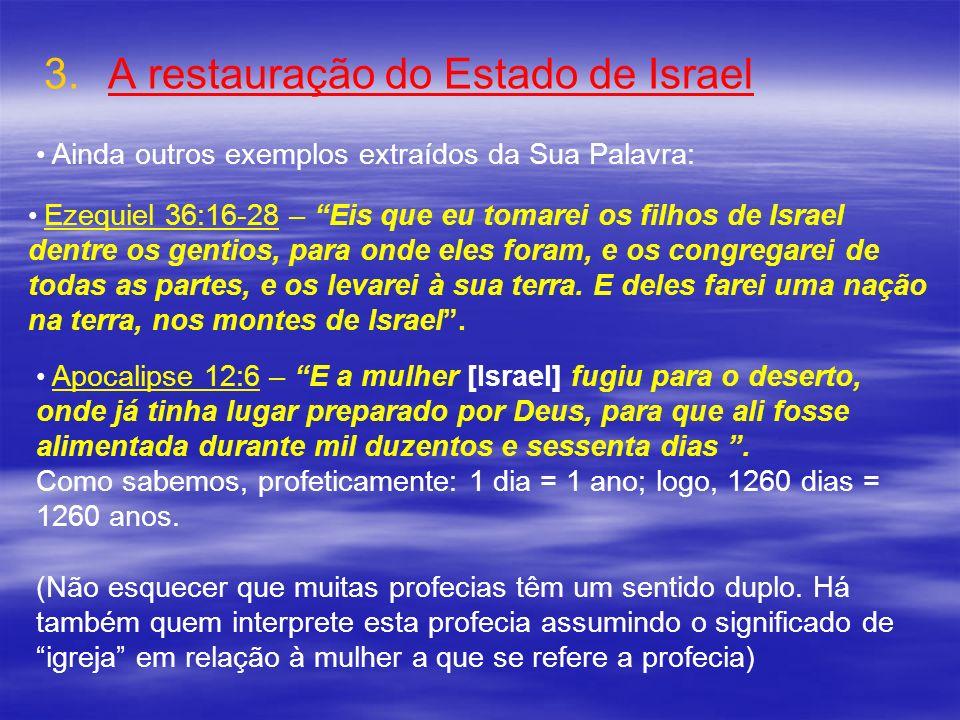 3. 3.A restauração do Estado de Israel Ainda outros exemplos extraídos da Sua Palavra: Ezequiel 36:16-28 – Eis que eu tomarei os filhos de Israel dent