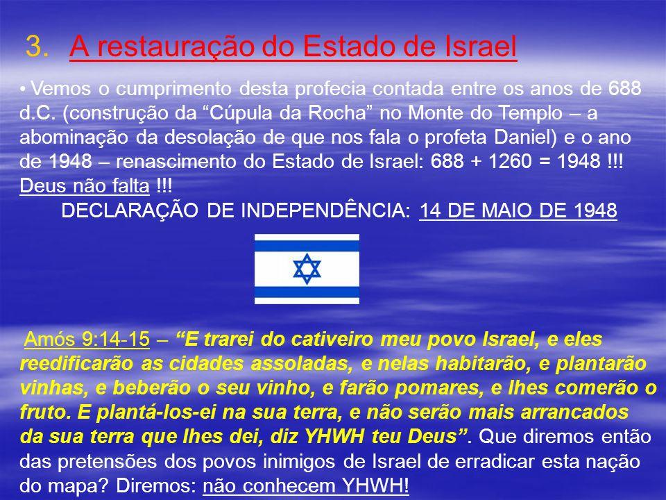 3. 3.A restauração do Estado de Israel Vemos o cumprimento desta profecia contada entre os anos de 688 d.C. (construção da Cúpula da Rocha no Monte do