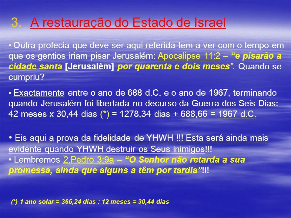 3. 3.A restauração do Estado de Israel Eis aqui a prova da fidelidade de YHWH !!! Esta será ainda mais evidente quando YHWH destruir os Seus inimigos!