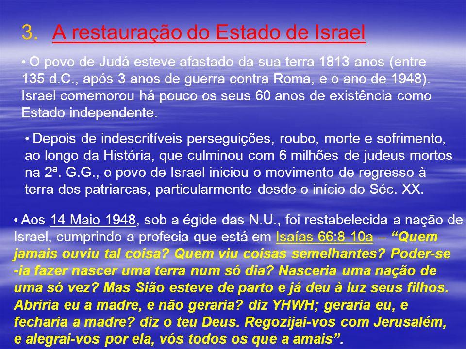 3. 3.A restauração do Estado de Israel O povo de Judá esteve afastado da sua terra 1813 anos (entre 135 d.C., após 3 anos de guerra contra Roma, e o a