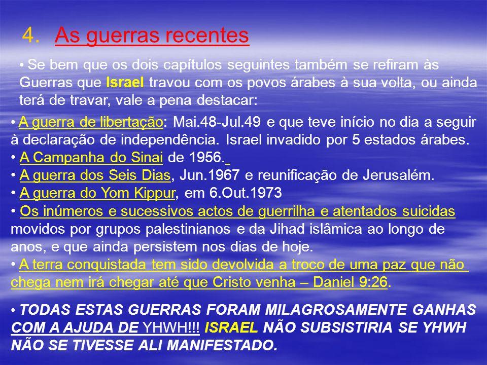 4. 4.As guerras recentes Se bem que os dois capítulos seguintes também se refiram às Guerras que Israel travou com os povos árabes à sua volta, ou ain