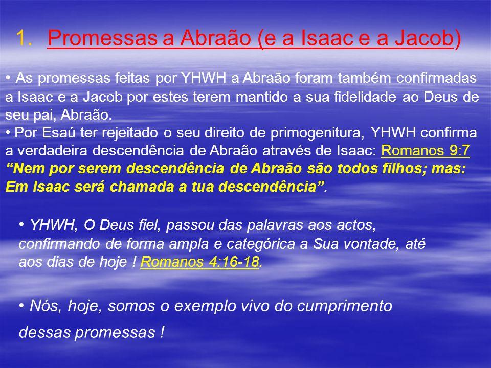 1. 1.Promessas a Abraão (e a Isaac e a Jacob) As promessas feitas por YHWH a Abraão foram também confirmadas a Isaac e a Jacob por estes terem mantido