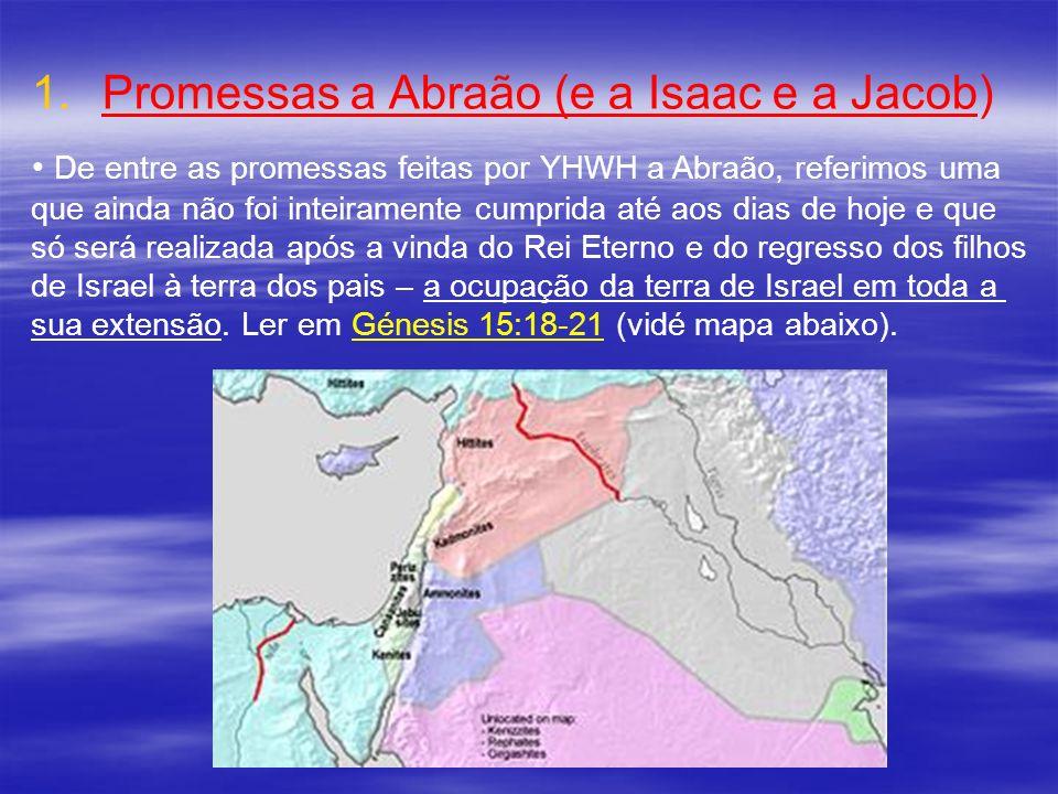 1. 1.Promessas a Abraão (e a Isaac e a Jacob) De entre as promessas feitas por YHWH a Abraão, referimos uma que ainda não foi inteiramente cumprida at