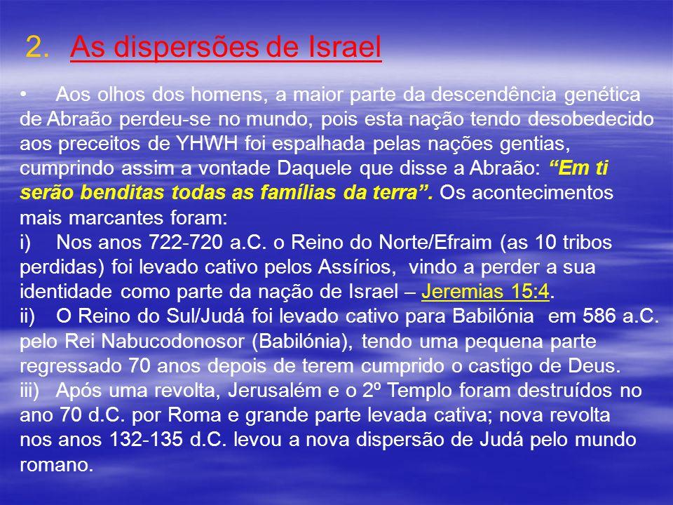 2. 2.As dispersões de Israel Aos olhos dos homens, a maior parte da descendência genética de Abraão perdeu-se no mundo, pois esta nação tendo desobede