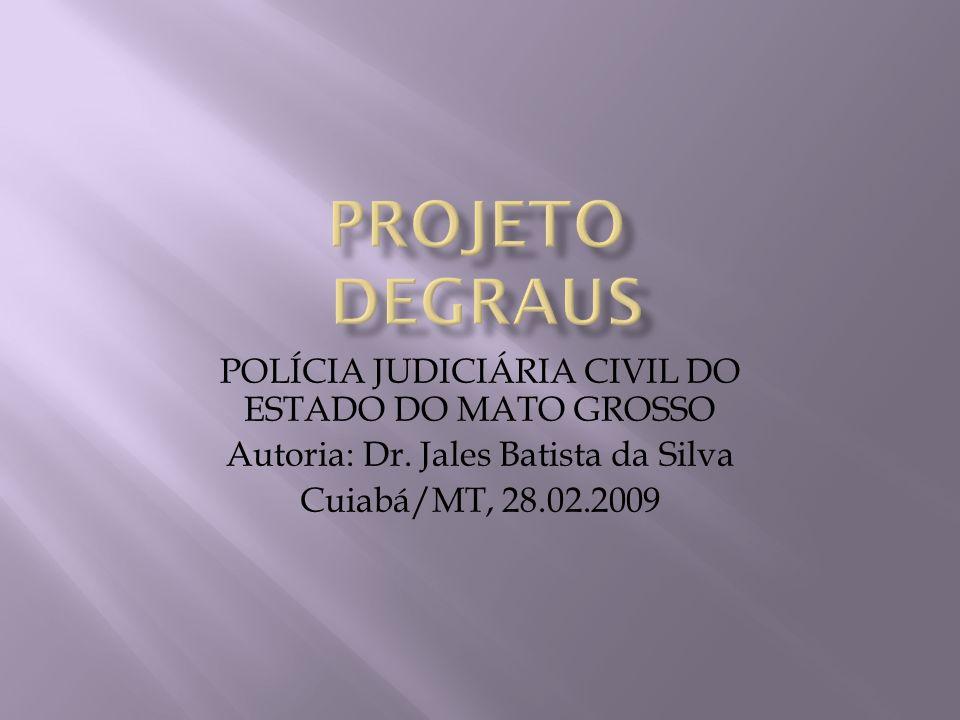 POLÍCIA JUDICIÁRIA CIVIL DO ESTADO DO MATO GROSSO Autoria: Dr. Jales Batista da Silva Cuiabá/MT, 28.02.2009