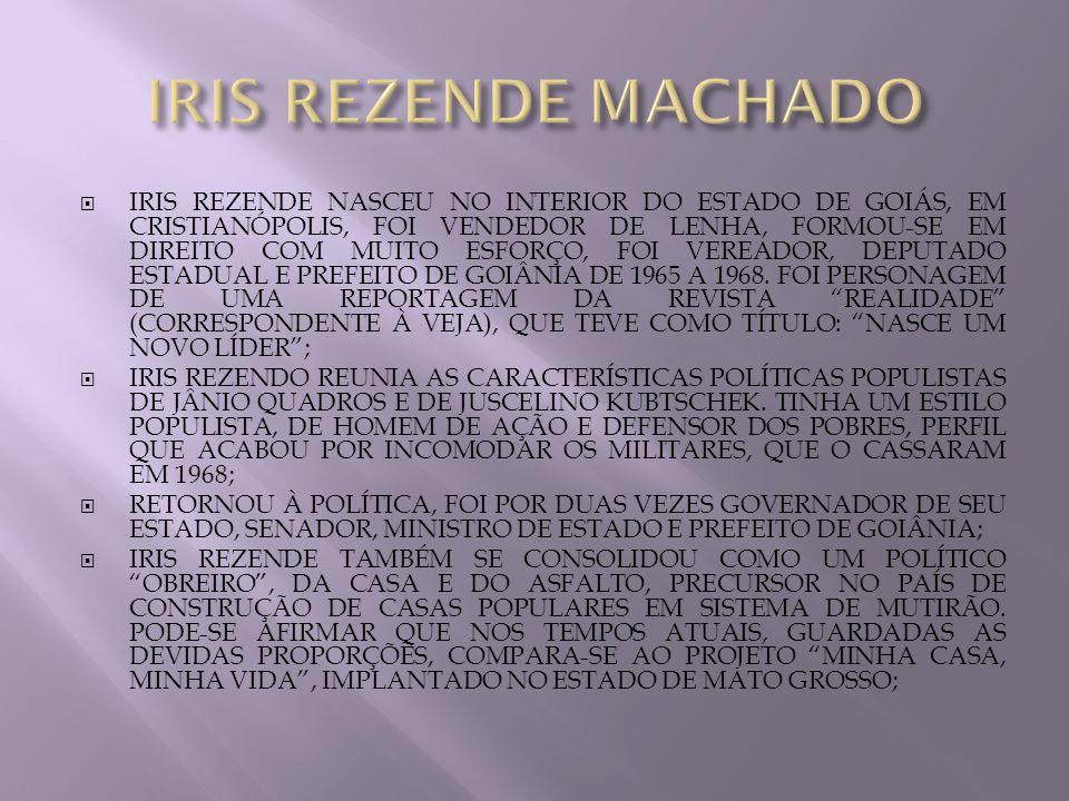 IRIS REZENDE NASCEU NO INTERIOR DO ESTADO DE GOIÁS, EM CRISTIANÓPOLIS, FOI VENDEDOR DE LENHA, FORMOU-SE EM DIREITO COM MUITO ESFORÇO, FOI VEREADOR, DE