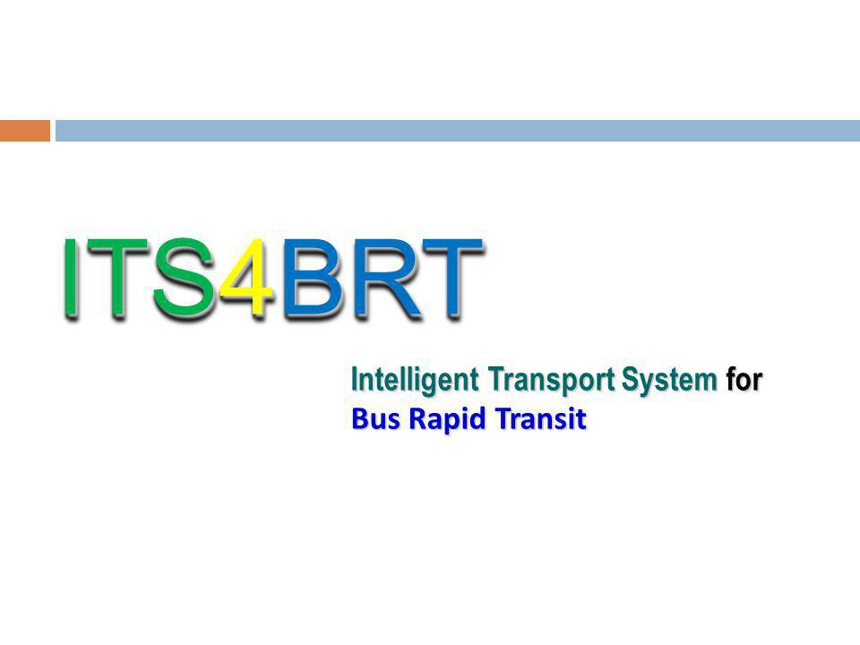 ITS4BRT Intelligent Transport System for Bus Rapid Transit