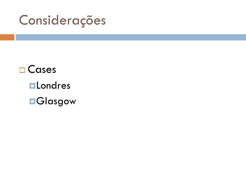 Considerações Cases Londres Glasgow