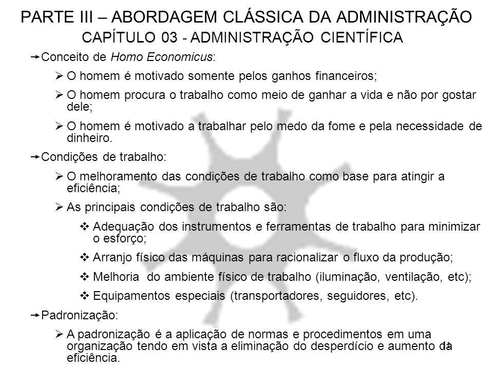 11 PARTE III – ABORDAGEM CLÁSSICA DA ADMINISTRAÇÃO CAPÍTULO 03 - ADMINISTRAÇÃO CIENTÍFICA Conceito de Homo Economicus: O homem é motivado somente pelo