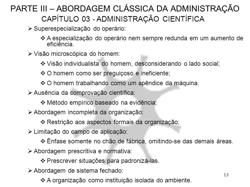 13 PARTE III – ABORDAGEM CLÁSSICA DA ADMINISTRAÇÃO CAPÍTULO 03 - ADMINISTRAÇÃO CIENTÍFICA Superespecialização do operário: A especialização do operári