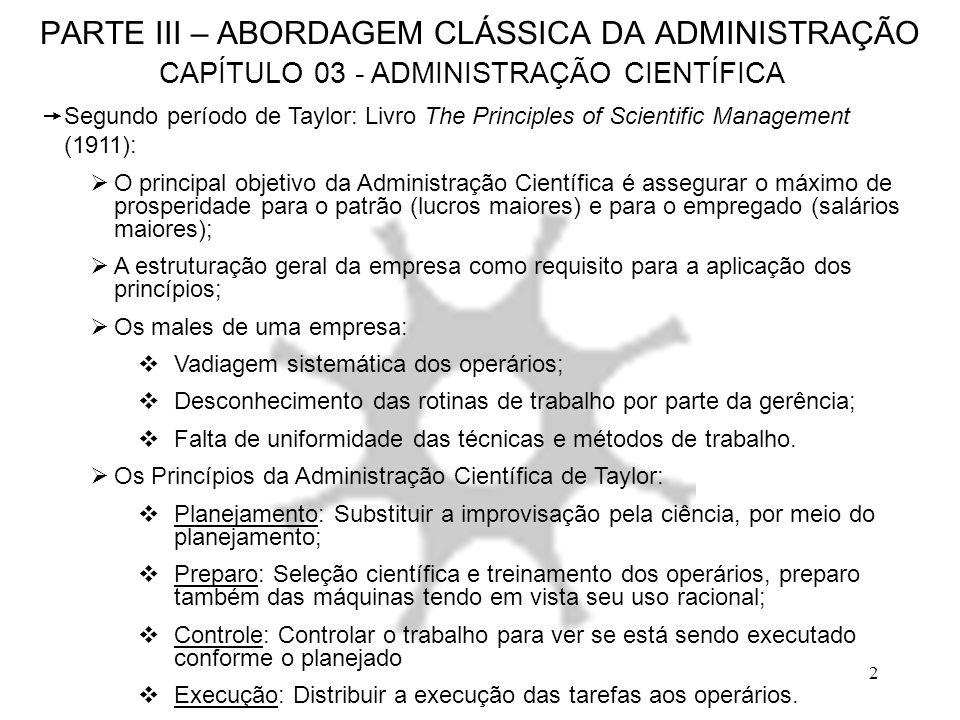 2 PARTE III – ABORDAGEM CLÁSSICA DA ADMINISTRAÇÃO CAPÍTULO 03 - ADMINISTRAÇÃO CIENTÍFICA Segundo período de Taylor: Livro The Principles of Scientific