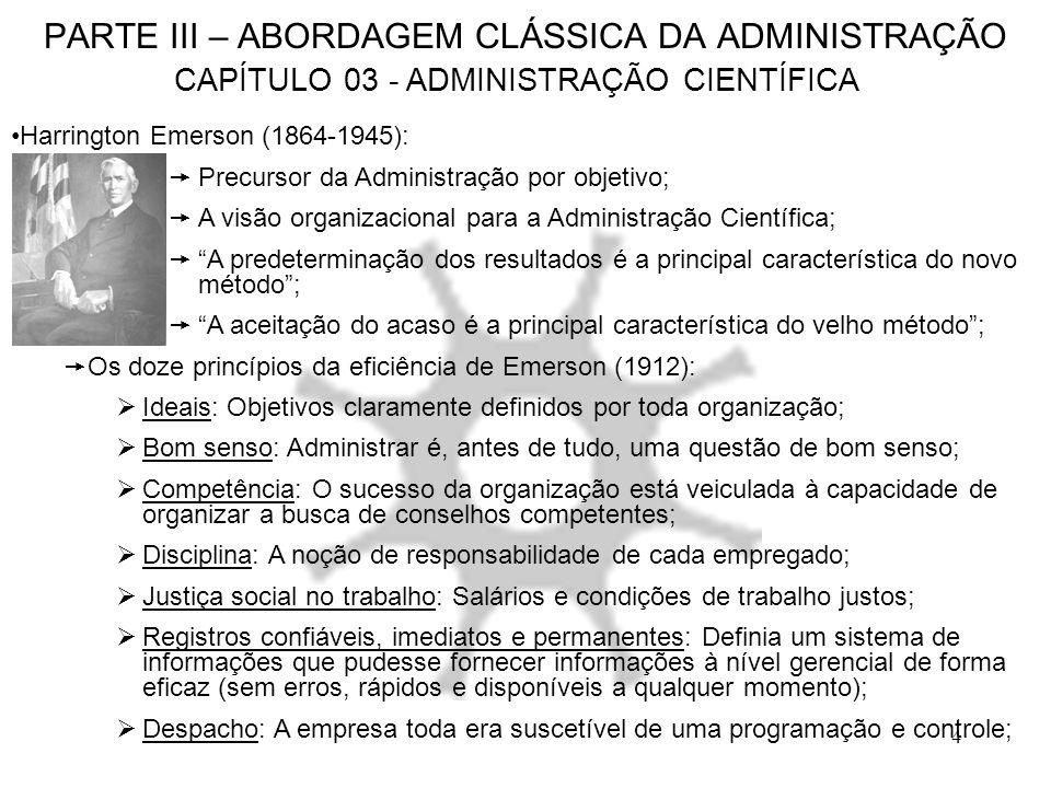 4 PARTE III – ABORDAGEM CLÁSSICA DA ADMINISTRAÇÃO CAPÍTULO 03 - ADMINISTRAÇÃO CIENTÍFICA Harrington Emerson (1864-1945): Precursor da Administração po