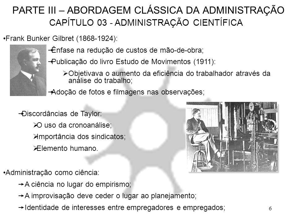 6 PARTE III – ABORDAGEM CLÁSSICA DA ADMINISTRAÇÃO CAPÍTULO 03 - ADMINISTRAÇÃO CIENTÍFICA Administração como ciência: A ciência no lugar do empirismo;