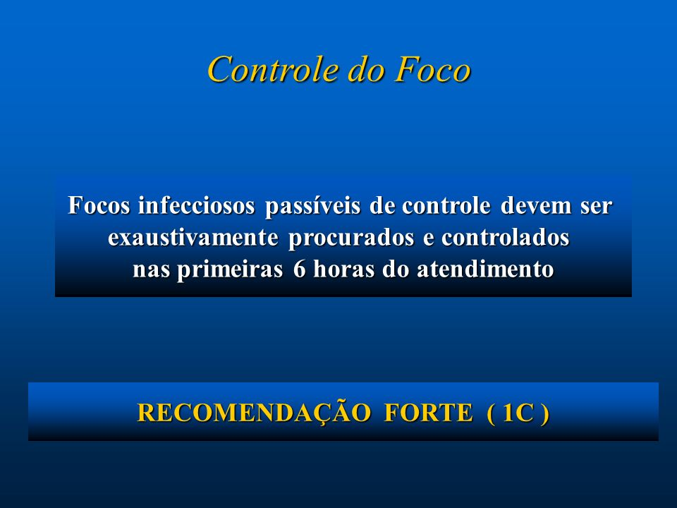 Focos infecciosos passíveis de controle devem ser exaustivamente procurados e controlados nas primeiras 6 horas do atendimento Controle do Foco RECOME
