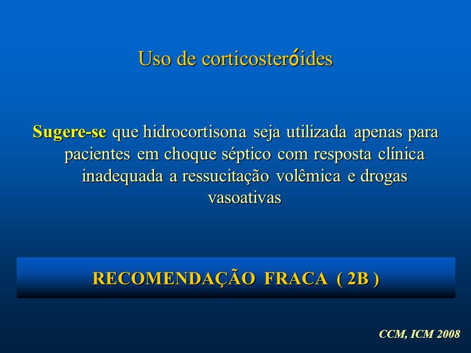 Uso de corticoster ó ides Sugere-se que hidrocortisona seja utilizada apenas para pacientes em choque séptico com resposta clínica inadequada a ressuc