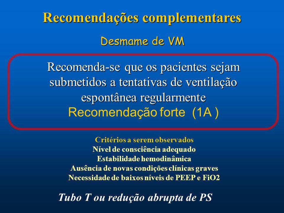 Recomenda-se que os pacientes sejam submetidos a tentativas de ventilação espontânea regularmente Recomendação forte (1A ) Desmame de VM Critérios a s