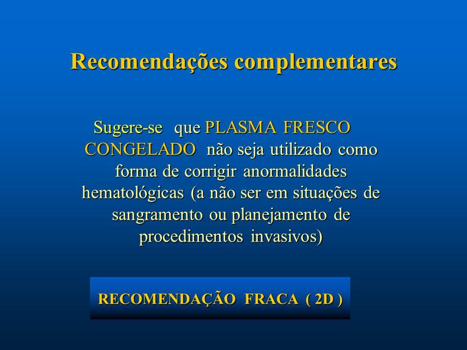 Sugere-se que PLASMA FRESCO CONGELADO não seja utilizado como forma de corrigir anormalidades hematológicas (a não ser em situações de sangramento ou