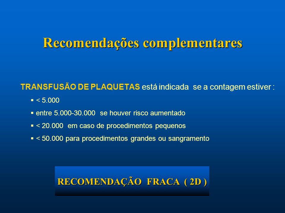 TRANSFUSÃO DE PLAQUETAS está indicada se a contagem estiver : < 5.000 entre 5.000-30.000 se houver risco aumentado < 20.000 em caso de procedimentos p