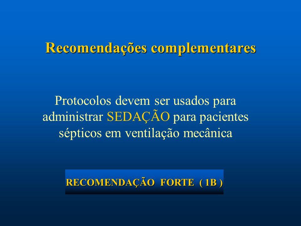 Protocolos devem ser usados para administrar SEDAÇÃO para pacientes sépticos em ventilação mecânica Recomendações complementares RECOMENDAÇÃO FORTE (