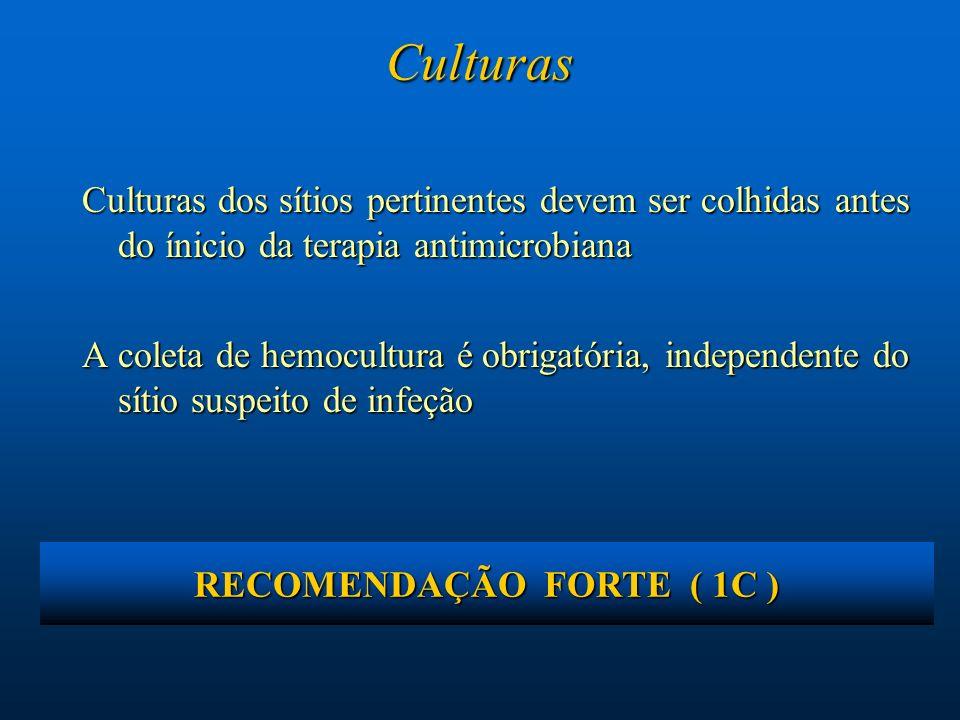 Culturas dos sítios pertinentes devem ser colhidas antes do ínicio da terapia antimicrobiana A coleta de hemocultura é obrigatória, independente do sí
