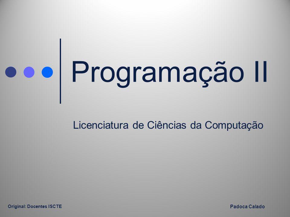 Programação II Licenciatura de Ciências da Computação Original: Docentes ISCTE Padoca Calado