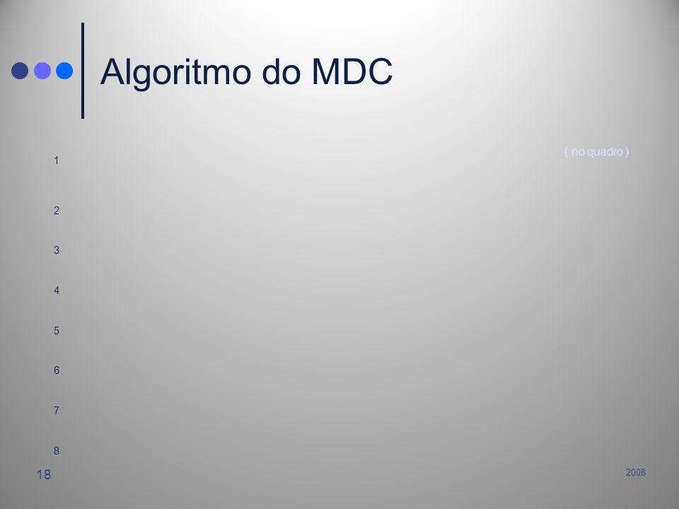 2008 18 Algoritmo do MDC 1 ( no quadro ) 2 3 4 5 6 7 8