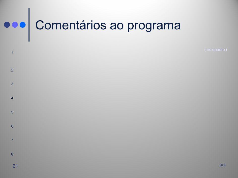 2008 21 Comentários ao programa 1 ( no quadro ) 2 3 4 5 6 7 8