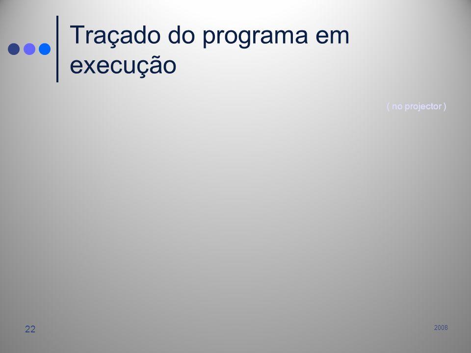 2008 22 Traçado do programa em execução ( no projector )