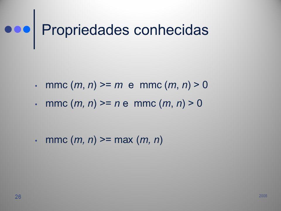2008 26 Propriedades conhecidas mmc (m, n) >= m e mmc (m, n) > 0 mmc (m, n) >= n e mmc (m, n) > 0 mmc (m, n) >= max (m, n)