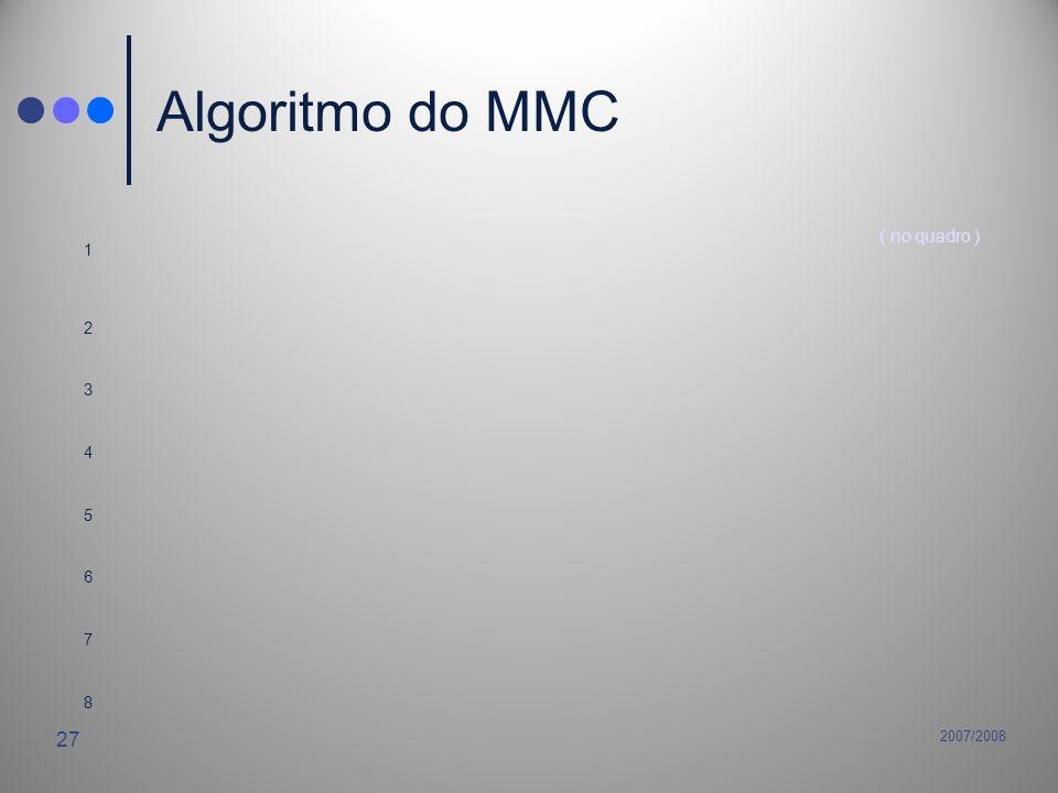 2007/2008 27 Algoritmo do MMC 1 ( no quadro ) 2 3 4 5 6 7 8