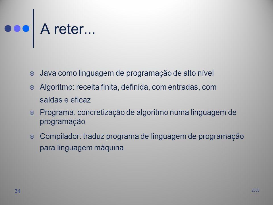 2008 34 A reter... Java como linguagem de programação de alto nível Algoritmo: receita finita, definida, com entradas, com saídas e eficaz Programa: c