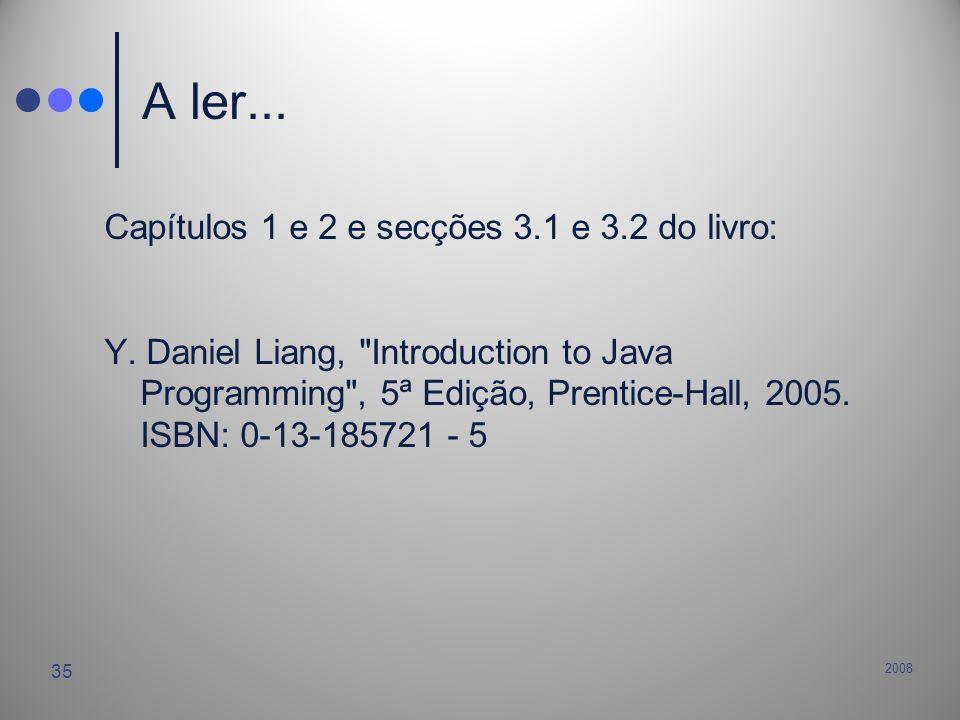 2008 35 A ler... Capítulos 1 e 2 e secções 3.1 e 3.2 do livro: Y. Daniel Liang,